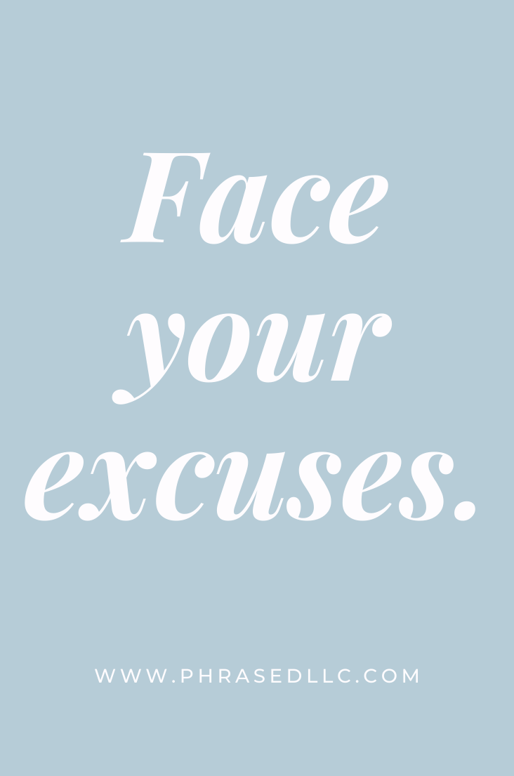 Short inspirational quote on the need to face your excuses to be successful.