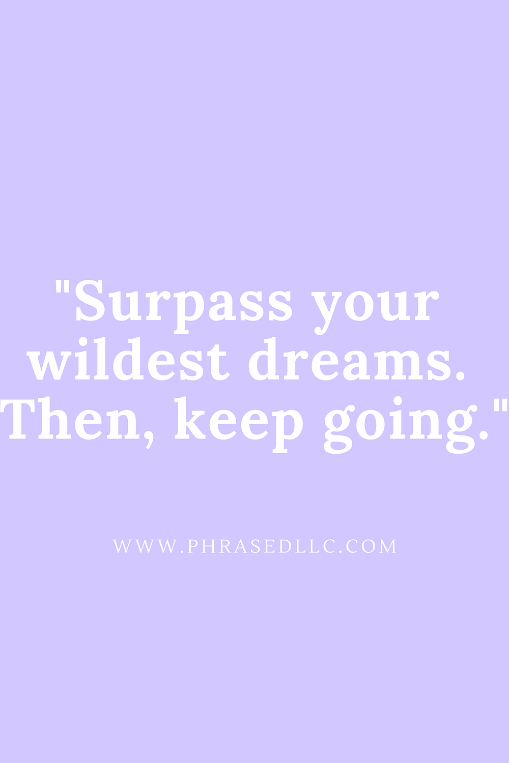 Your wildest dreams are waiting to be accomplished. Use this short inspirational quote as motivation to surpass them.