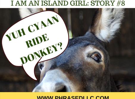 Yuh Cyaan Ride Donkey?