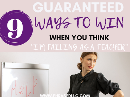 "9 Guaranteed Ways to Win When you think ""I'm Failing as a Teacher"""
