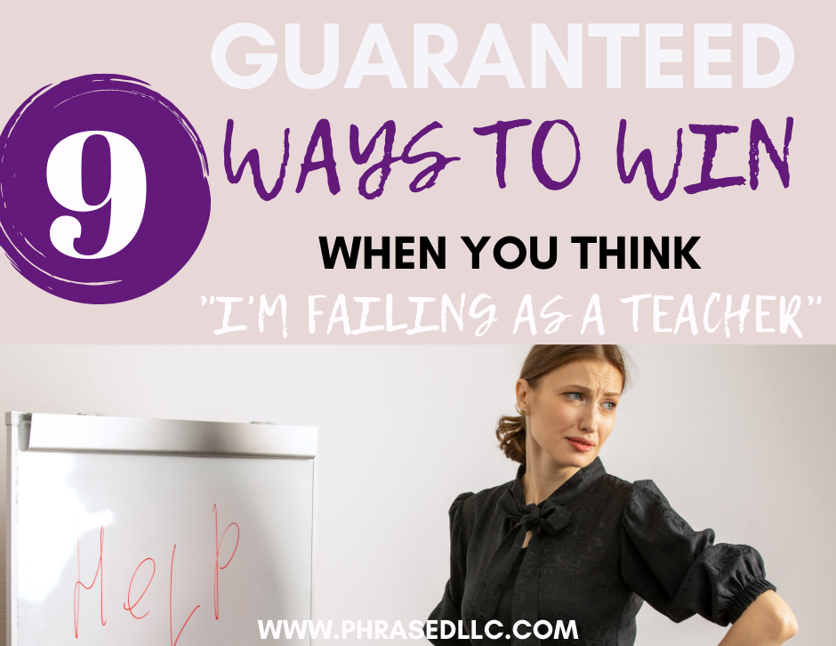 9 Guaranteed ways to win when you think I'm failing as a teacher that will definitely get you moving in the right direction.