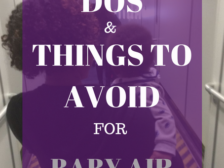 Must Dos and Things to Avoid for Baby Air Travel