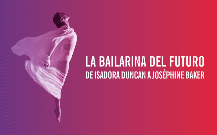 La bailarina del futuro. De Isadora Duncan a Josephine Baker (exposición)
