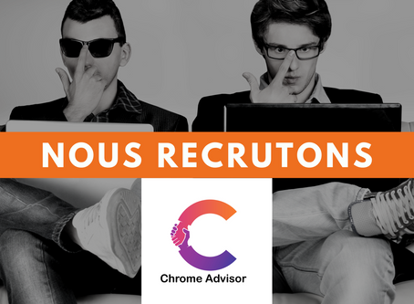 CHROME ADVISOR recrute !