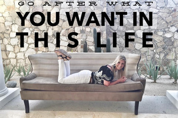 Go After What You Want In This Life