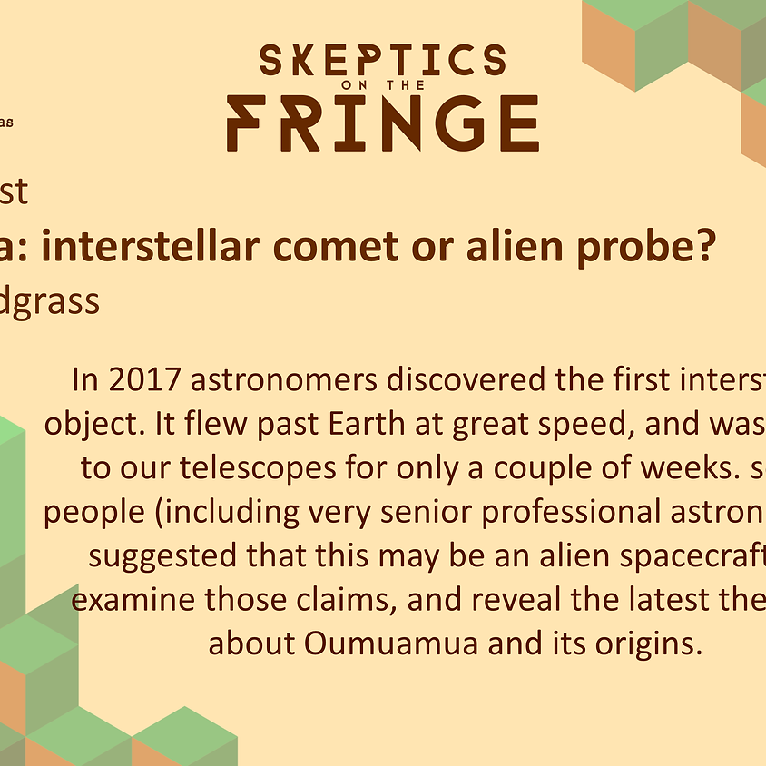 Dr Colin Snodgrass - Oumuamua: interstellar comet or alien probe?