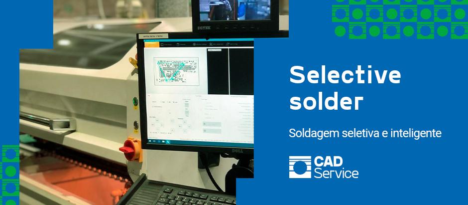 Selective Solder: soldagem seletiva e inteligente