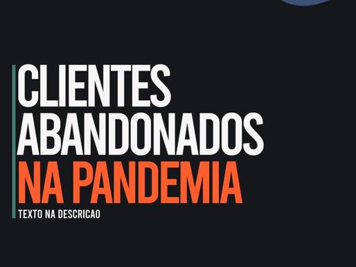 CLIENTES ABANDONADOS NA PANDEMIA