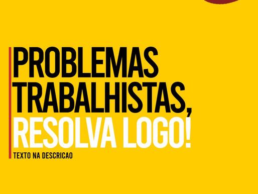 FONTE DE PROBLEMAS TRABALHISTAS, RESOLVA LOGO!