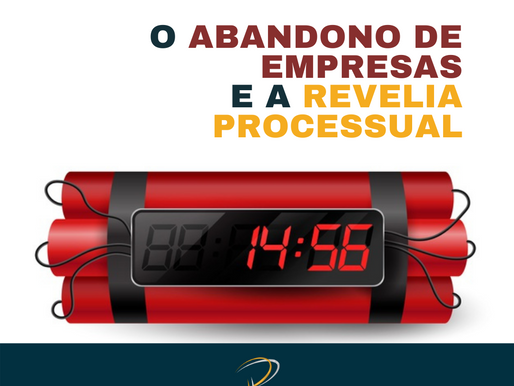 O ABANDONO DE EMPRESAS E A REVELIA PROCESSUAL