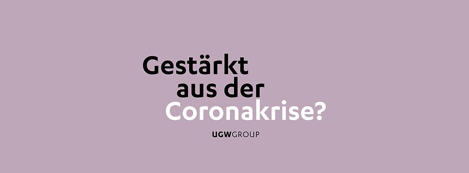 Gestärkt aus der Coronakrise? UGWGROUP