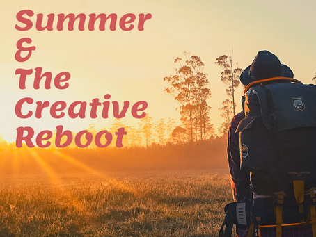 Summer & The Creative Reboot