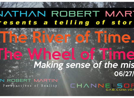 River of Time. Wheel of Time. Making Sense of the Misery 06/28/2020