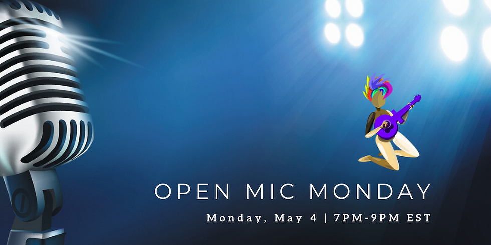 Open Mic Monday! (Via Zoom)
