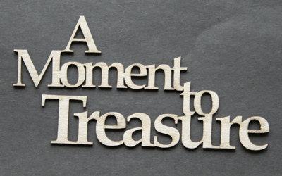 A Moment To Treasure