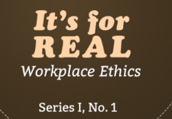 Its for Real Workplace Ethics