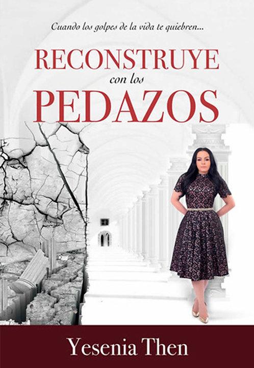 """LIBRO """"Reconstruye Con Los Pedazos"""" (Yesenia Then)"""