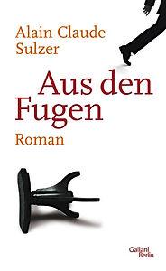 Alain C. Sulzer Aus den Fugen