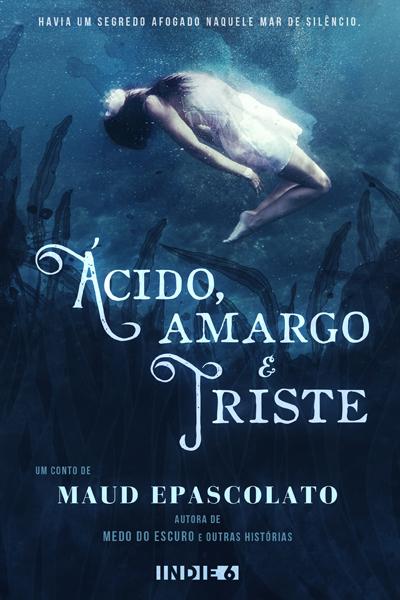 Ácido, Amargo & Triste