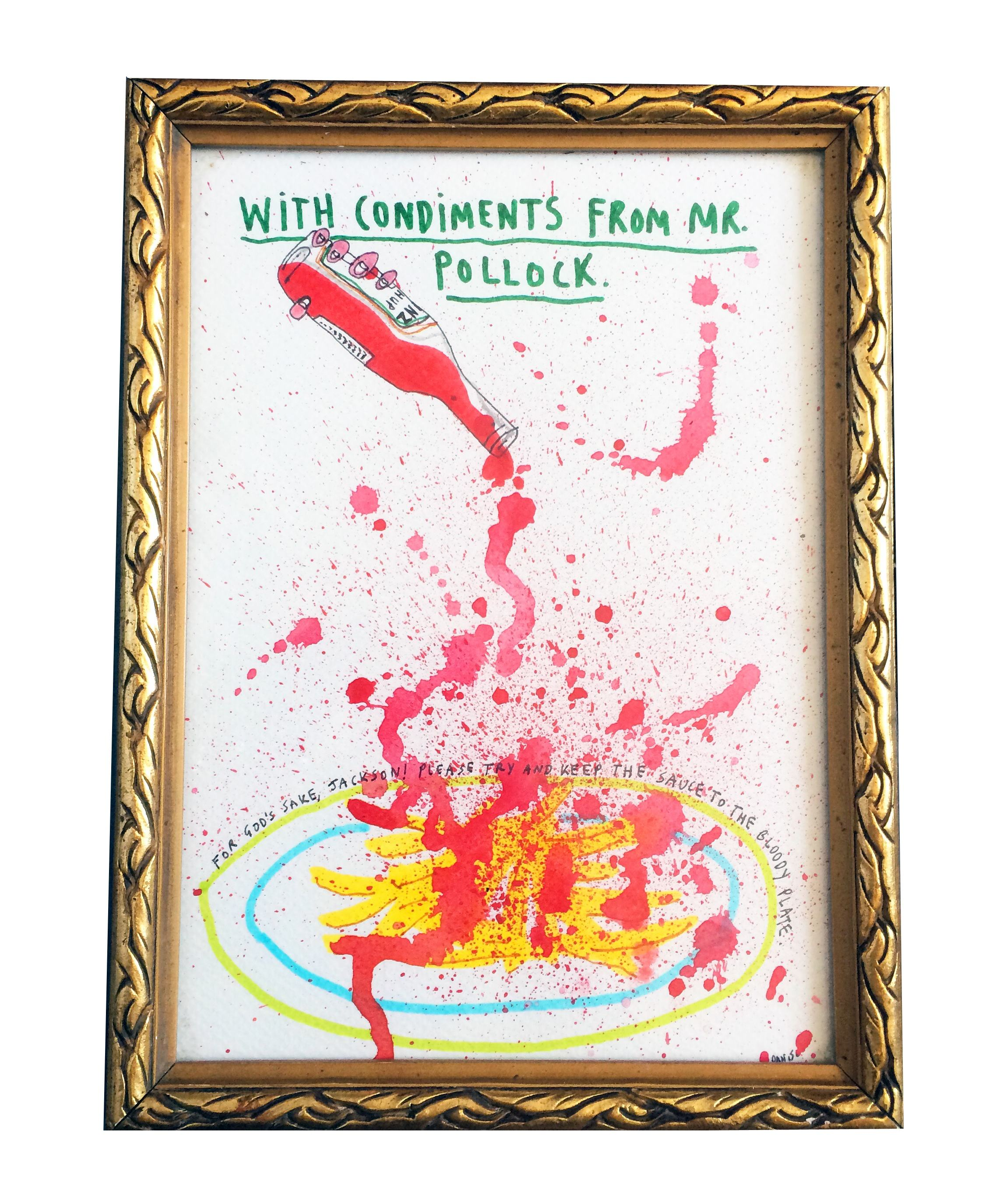 With condiments from Mr. Pollock. (For God's sake, Jackon! Please try and ke