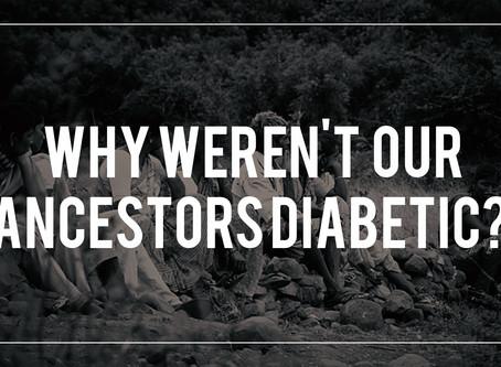 Why weren't our ancestors Diabetic?