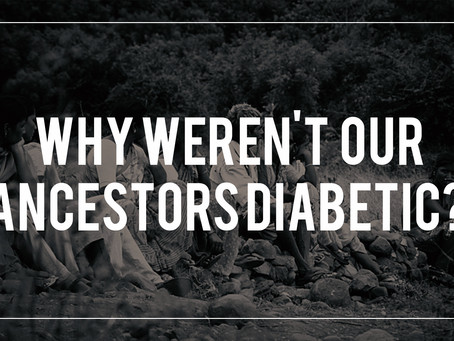 Why weren't our ancestors Diabetic?