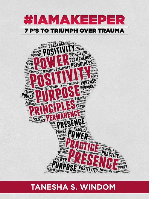 #iamakeeper: 7 P's to Triumph Over Trauma