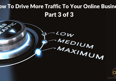 45. How To Drive More Traffic To Your Online Business Part 3 of 3