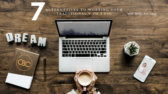7 Alternatives to Your Traditional 9 to 5 Gig