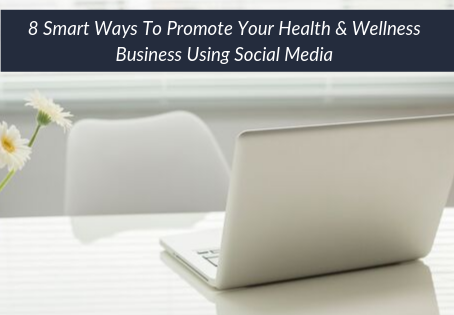 15  8 Smart Ways To Promote Your Health & Wellness Business Using Social Media