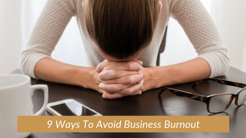 12 | 9 Ways To Avoid Business Burnout