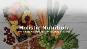 Why Nutrition Is Crucial To Holistic Healing