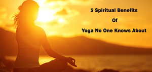 5 Spiritual Benefits Of Yoga No One Knows About