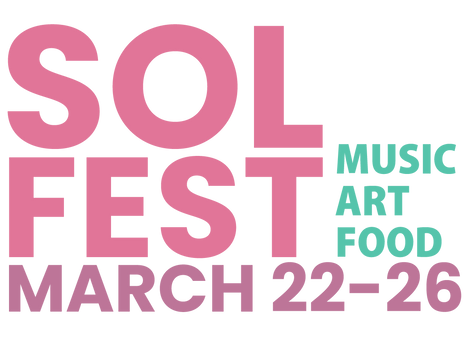 Sol fest Graphic with words Sol Fest March 22-26 Music Art Food
