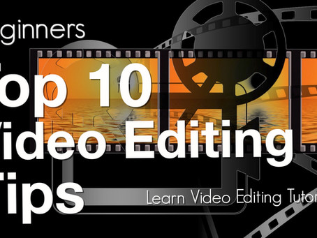 Top 10 Video Editing Tips