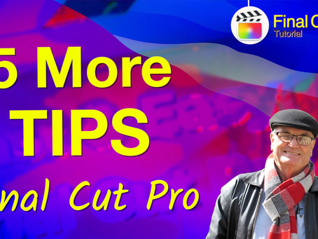 5 More Tips for Final Cut Pro
