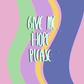 Give Me Hope Please.