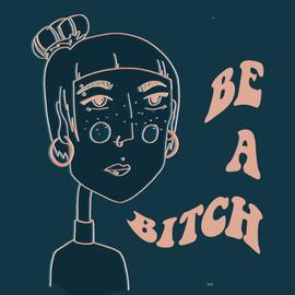 Be a bitch.