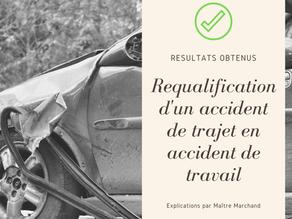 Résultats obtenus : la requalification d'un accident de trajet en accident de travail