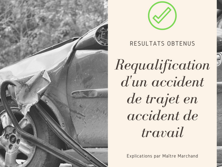 Résultats obtenus : la requalification d'un accident de trajet en accident de travail