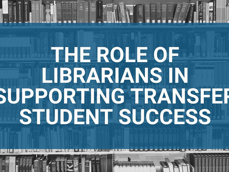 The Role of Librarians in Supporting Transfer Student Success