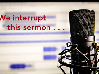 """We Interrupt This Sermon . . ."""