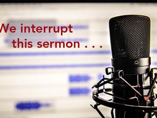 """We Interrupt This Sermon . . ."""
