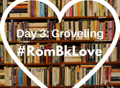 #RomBkLove Day 3 : Groveling
