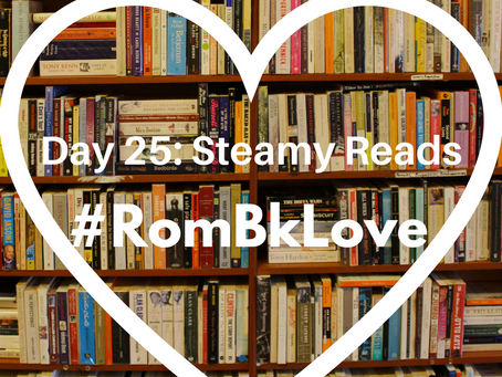 #RomBkLove Day 25: Steamy Reads