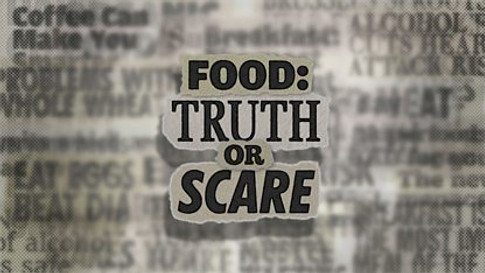Food: Truth or Scare