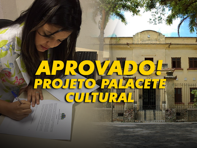 "PROJETO ""PALACETE CULTURAL"" - APROVADO"