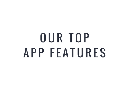 Our Top App Features