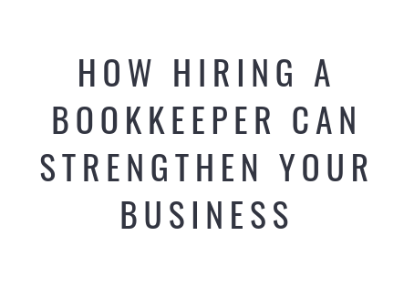 How Hiring a Bookkeeper Can Strengthen Your Business