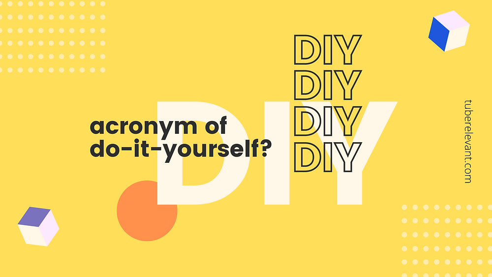 DIY is the acronym of do-it-yourself.